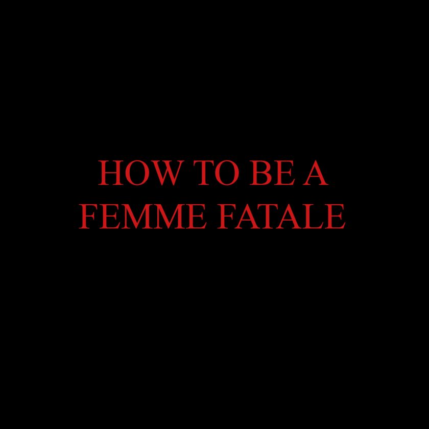 A 10 step guide to be a Femme Fatale